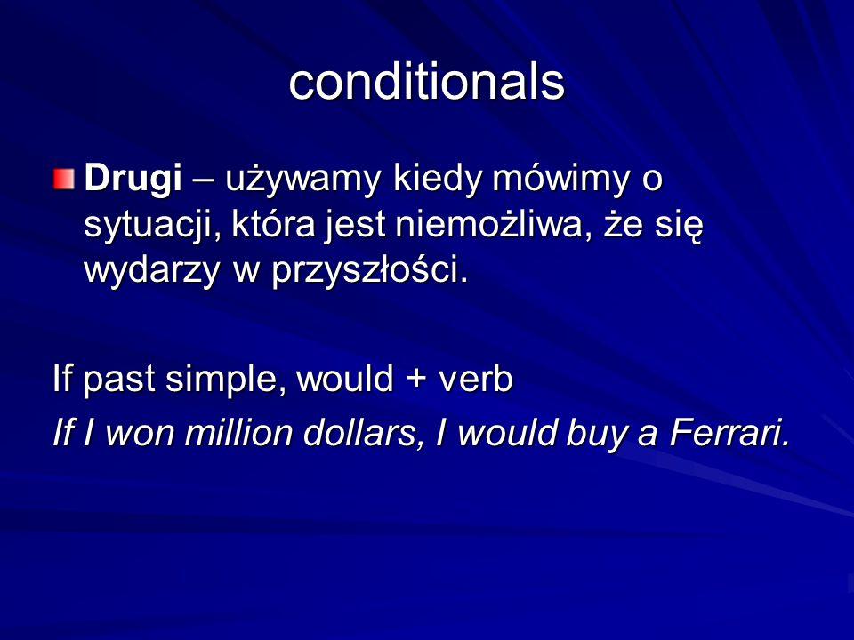 conditionals Drugi – używamy kiedy mówimy o sytuacji, która jest niemożliwa, że się wydarzy w przyszłości.