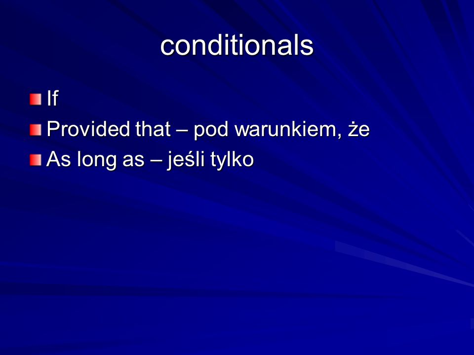 conditionals If Provided that – pod warunkiem, że