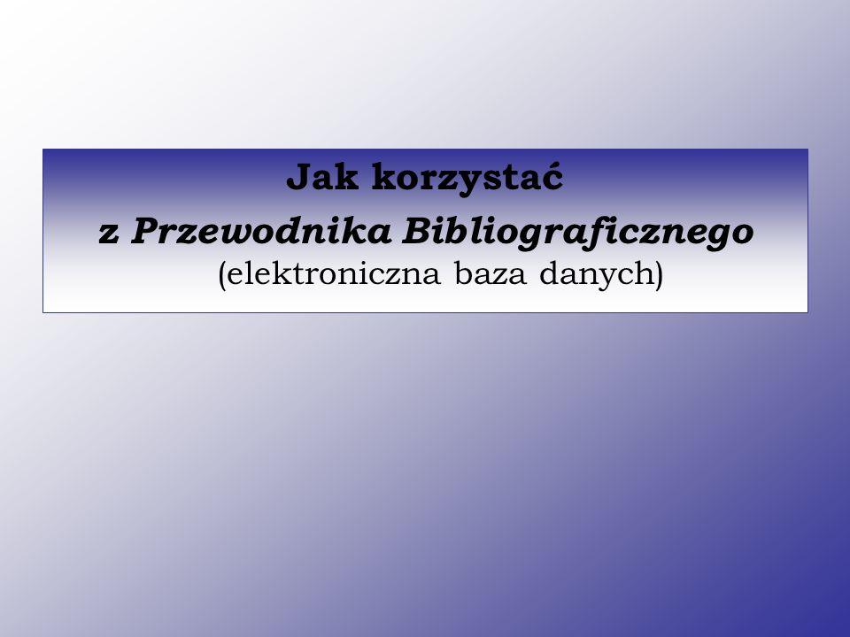 z Przewodnika Bibliograficznego (elektroniczna baza danych)