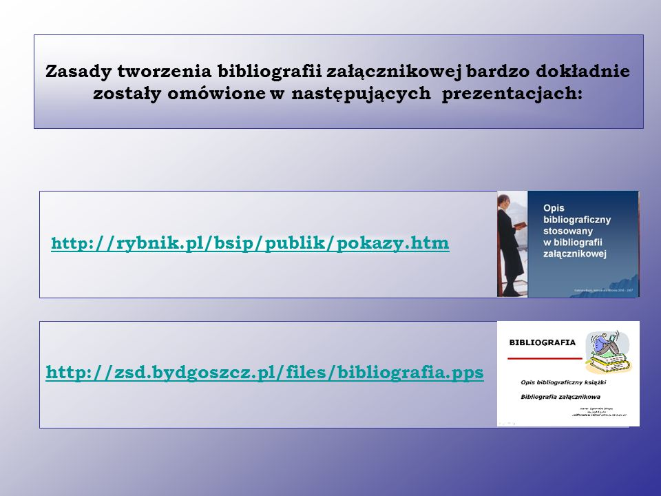 Zasady tworzenia bibliografii załącznikowej bardzo dokładnie zostały omówione w następujących prezentacjach: