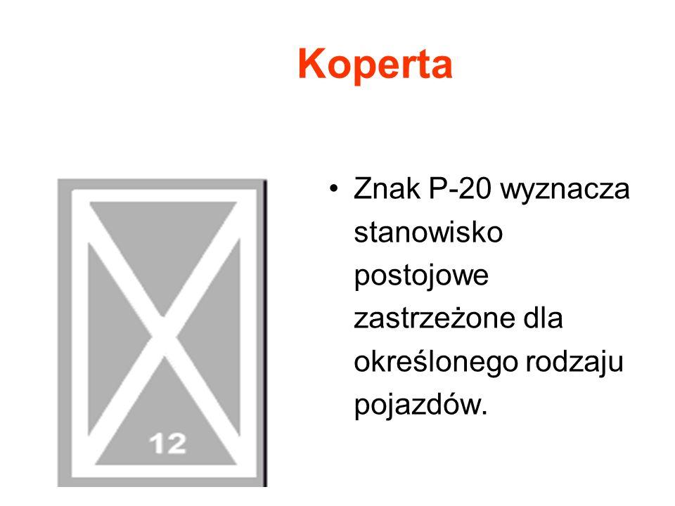 Koperta Znak P-20 wyznacza stanowisko postojowe zastrzeżone dla określonego rodzaju pojazdów.