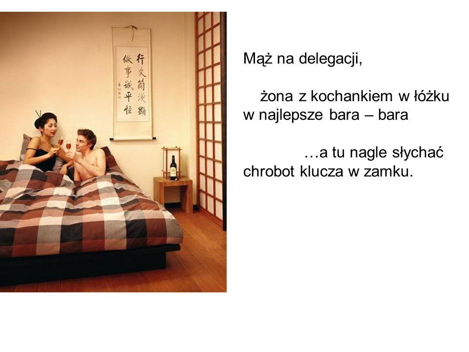 Mąż na delegacji, żona z kochankiem w łóżku w najlepsze bara – bara.