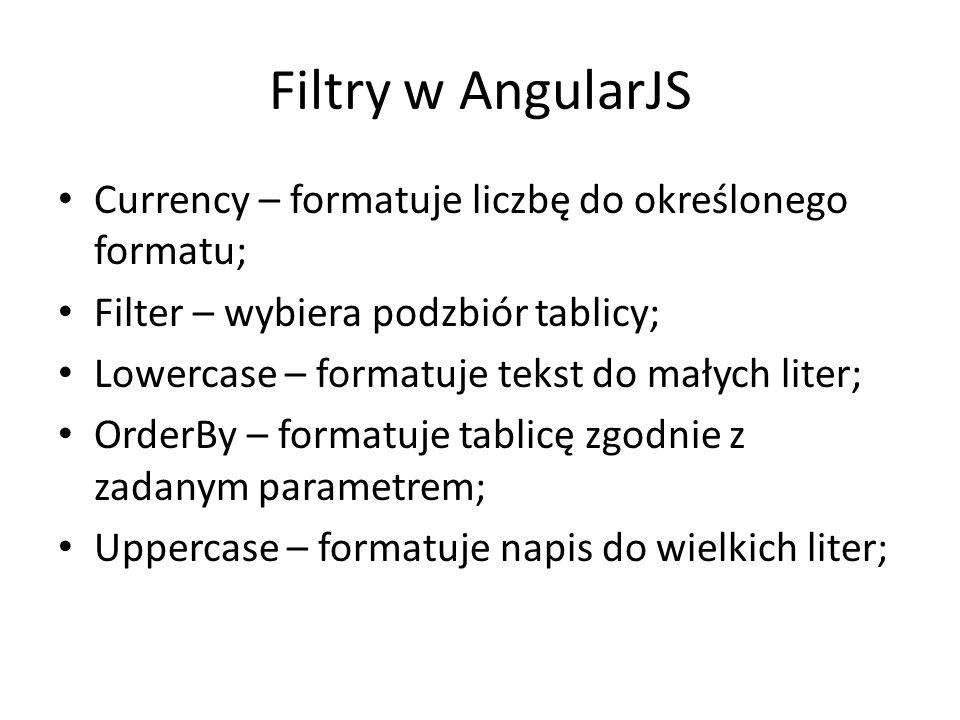 Filtry w AngularJS Currency – formatuje liczbę do określonego formatu;