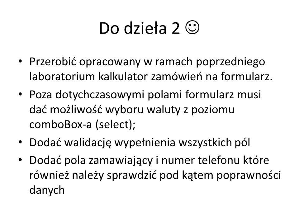 Do dzieła 2  Przerobić opracowany w ramach poprzedniego laboratorium kalkulator zamówień na formularz.