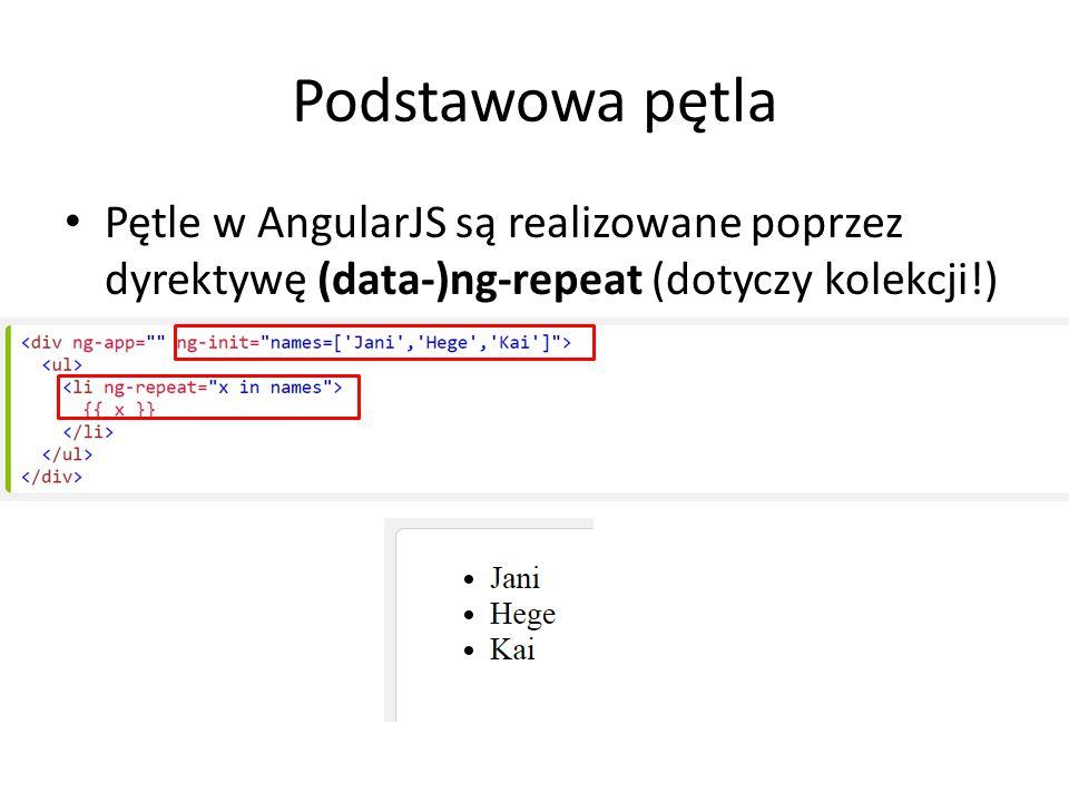 Podstawowa pętla Pętle w AngularJS są realizowane poprzez dyrektywę (data-)ng-repeat (dotyczy kolekcji!)