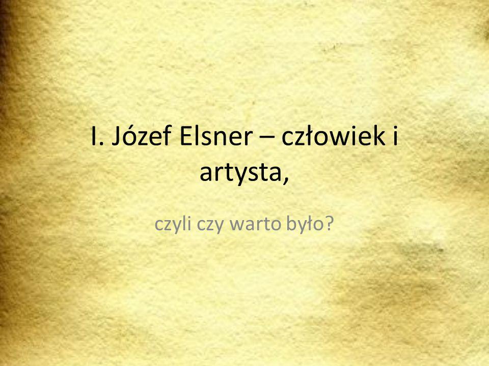 I. Józef Elsner – człowiek i artysta,