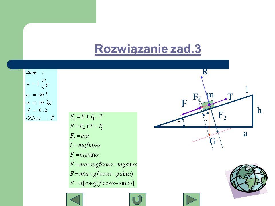 Rozwiązanie zad.3 R l m F1 T F h F2 a G