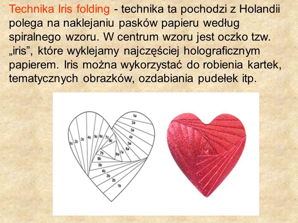 Technika Iris folding - technika ta pochodzi z Holandii polega na naklejaniu pasków papieru według spiralnego wzoru.