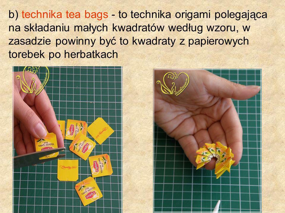 b) technika tea bags - to technika origami polegająca na składaniu małych kwadratów według wzoru, w zasadzie powinny być to kwadraty z papierowych torebek po herbatkach