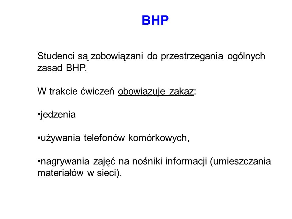 BHP Studenci są zobowiązani do przestrzegania ogólnych zasad BHP.