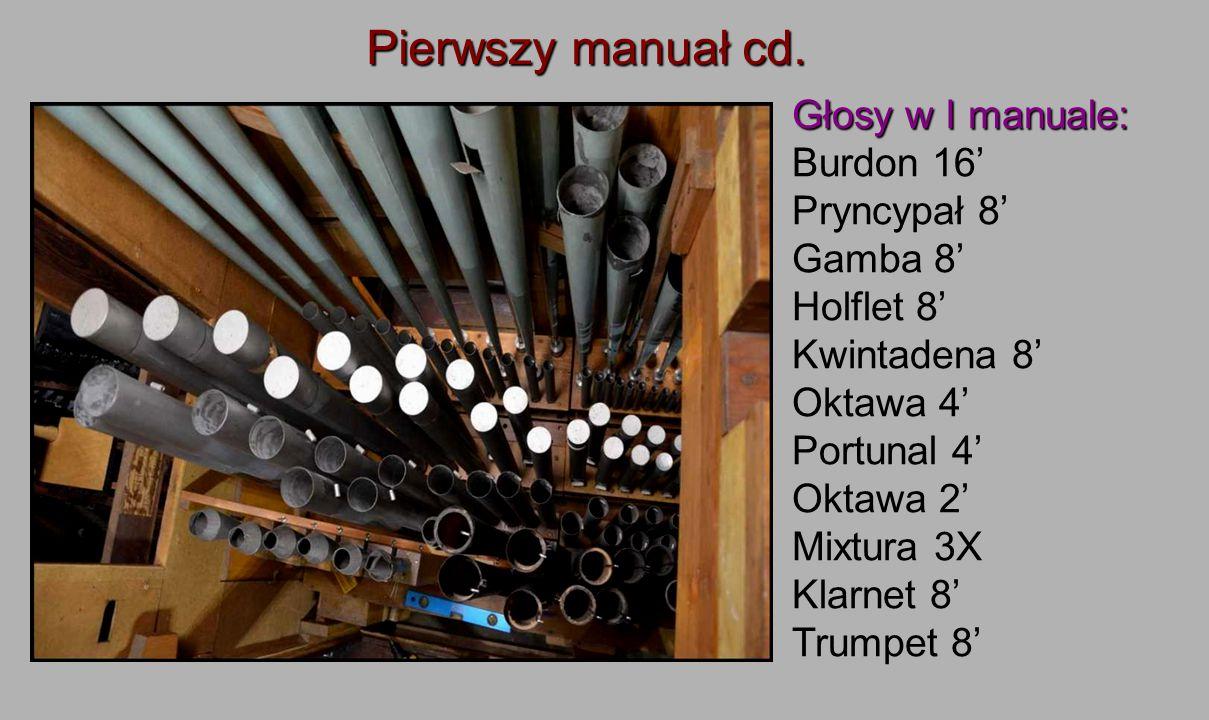 Pierwszy manuał cd. Głosy w I manuale: Burdon 16' Pryncypał 8'