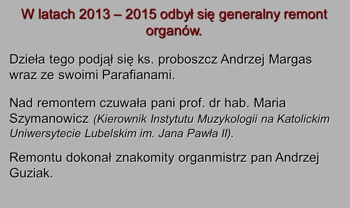 W latach 2013 – 2015 odbył się generalny remont organów.