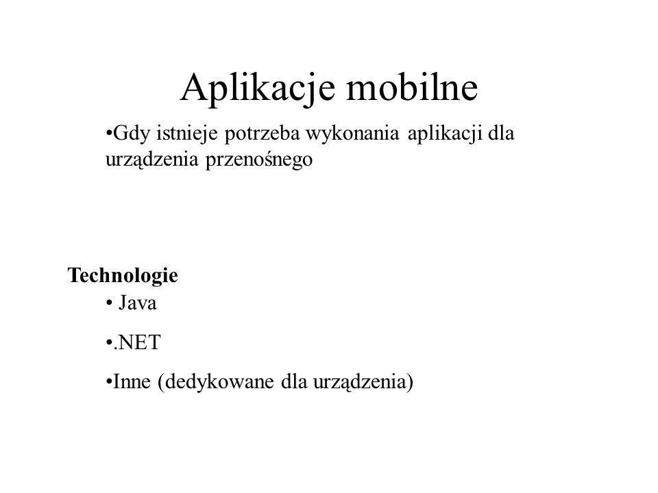 Aplikacje mobilne Gdy istnieje potrzeba wykonania aplikacji dla urządzenia przenośnego. Technologie.