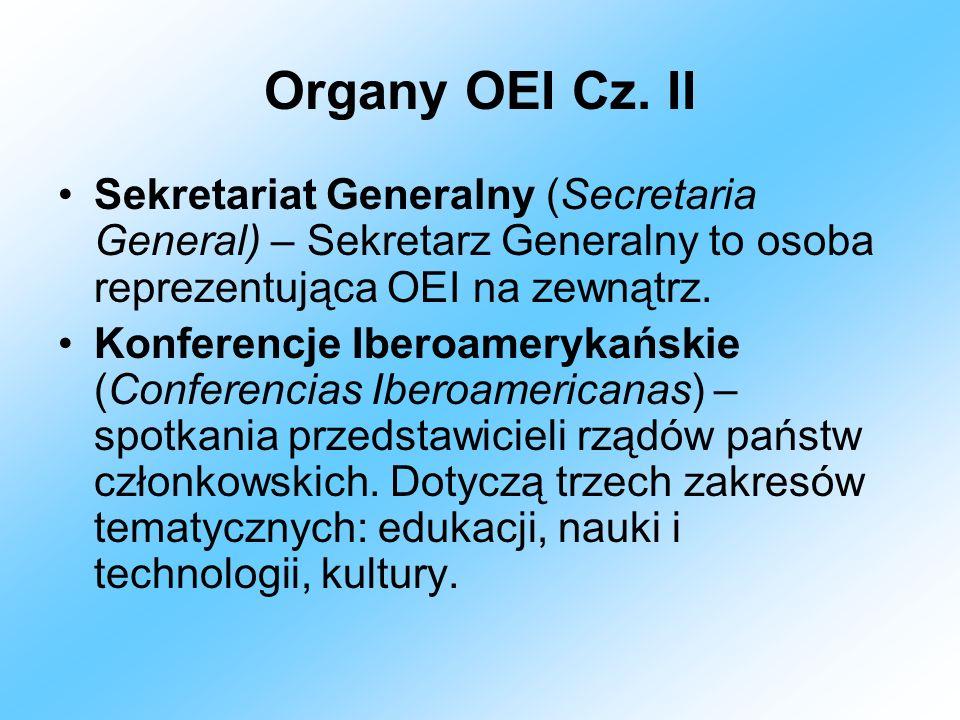 Organy OEI Cz. IISekretariat Generalny (Secretaria General) – Sekretarz Generalny to osoba reprezentująca OEI na zewnątrz.