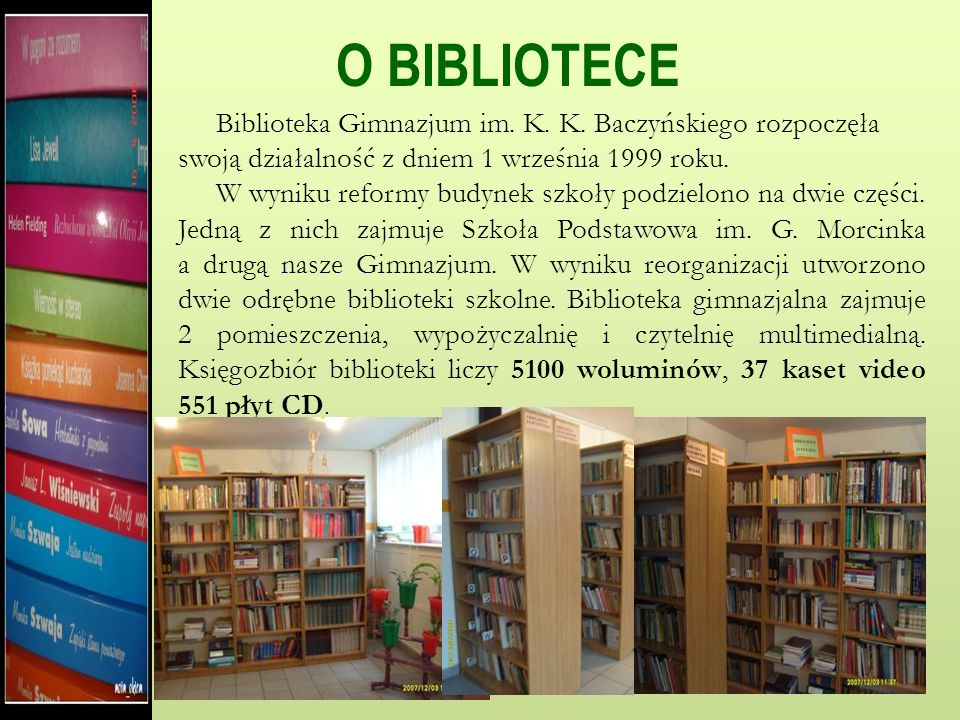 O BIBLIOTECE Biblioteka Gimnazjum im. K. K. Baczyńskiego rozpoczęła swoją działalność z dniem 1 września 1999 roku.
