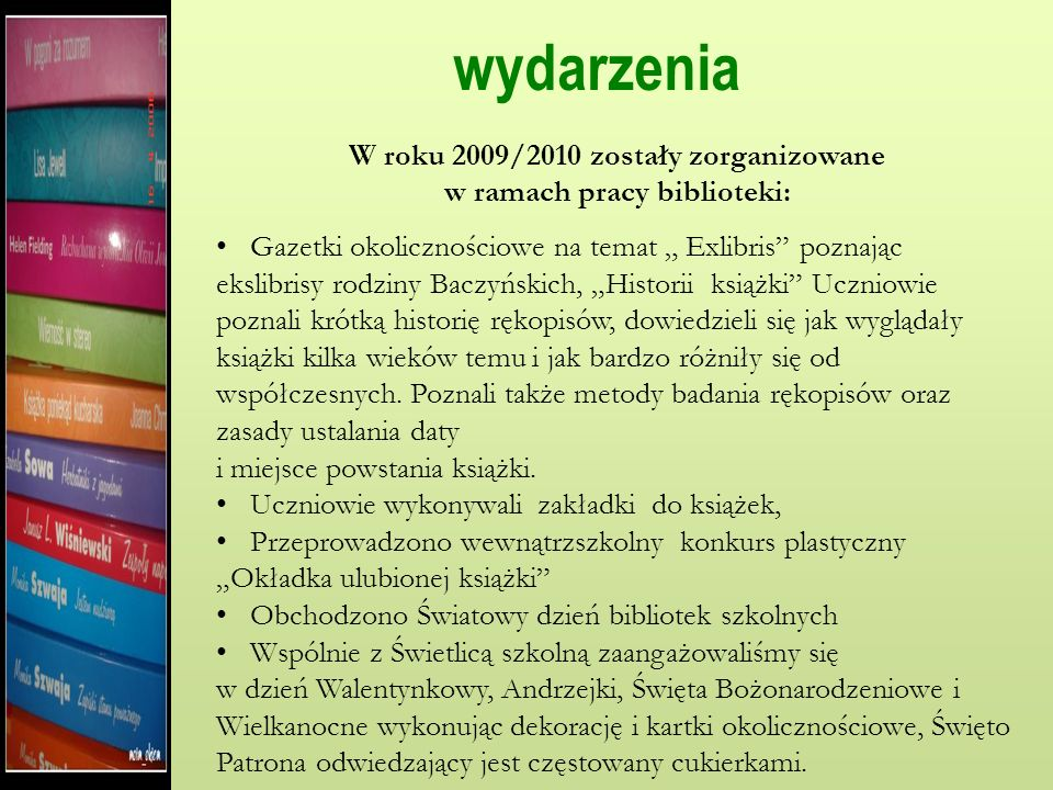 W roku 2009/2010 zostały zorganizowane w ramach pracy biblioteki: