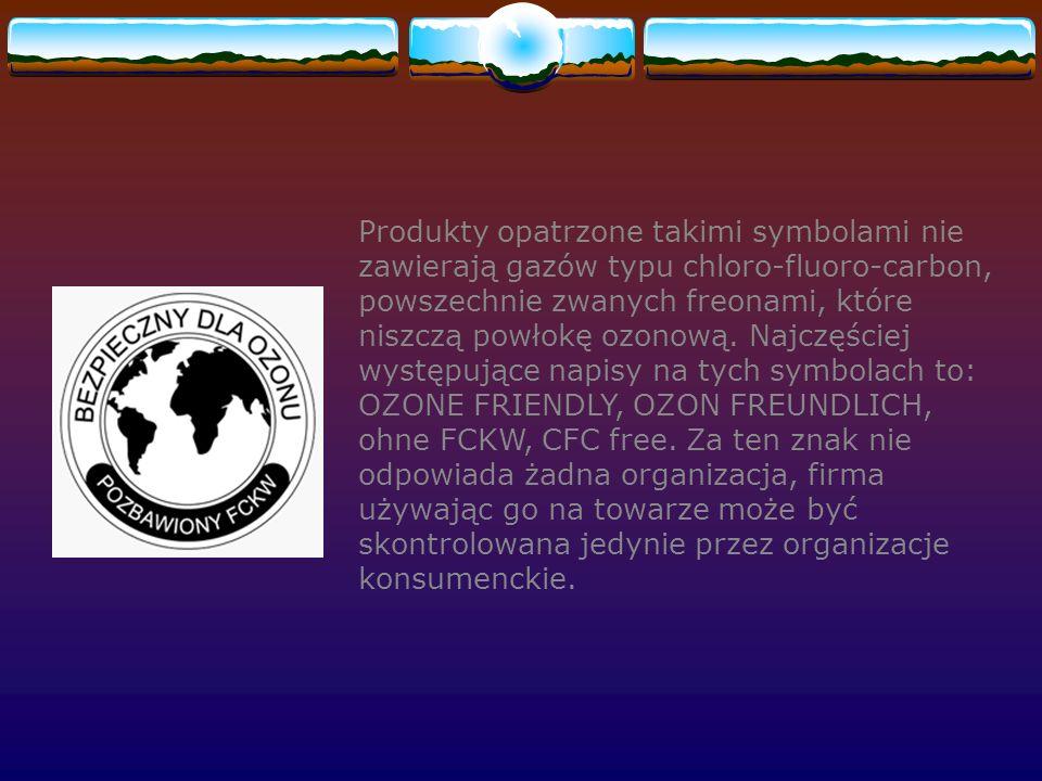 Produkty opatrzone takimi symbolami nie zawierają gazów typu chloro-fluoro-carbon, powszechnie zwanych freonami, które niszczą powłokę ozonową.