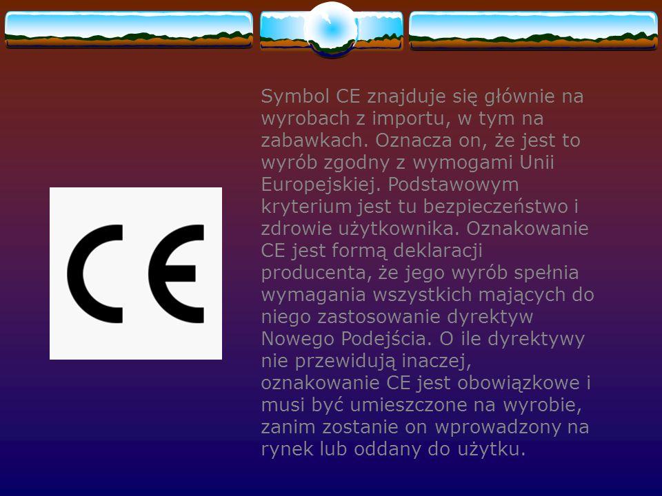 Symbol CE znajduje się głównie na wyrobach z importu, w tym na zabawkach.
