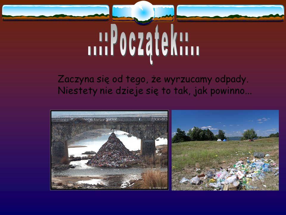 ..::Początek::.. Zaczyna się od tego, że wyrzucamy odpady.