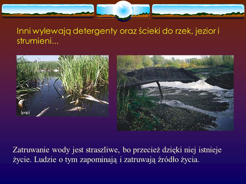 Inni wylewają detergenty oraz ścieki do rzek, jezior i strumieni...