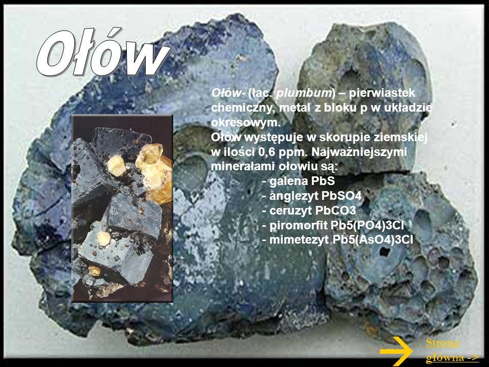Ołów Ołów- (łac. plumbum) – pierwiastek chemiczny, metal z bloku p w układzie okresowym.