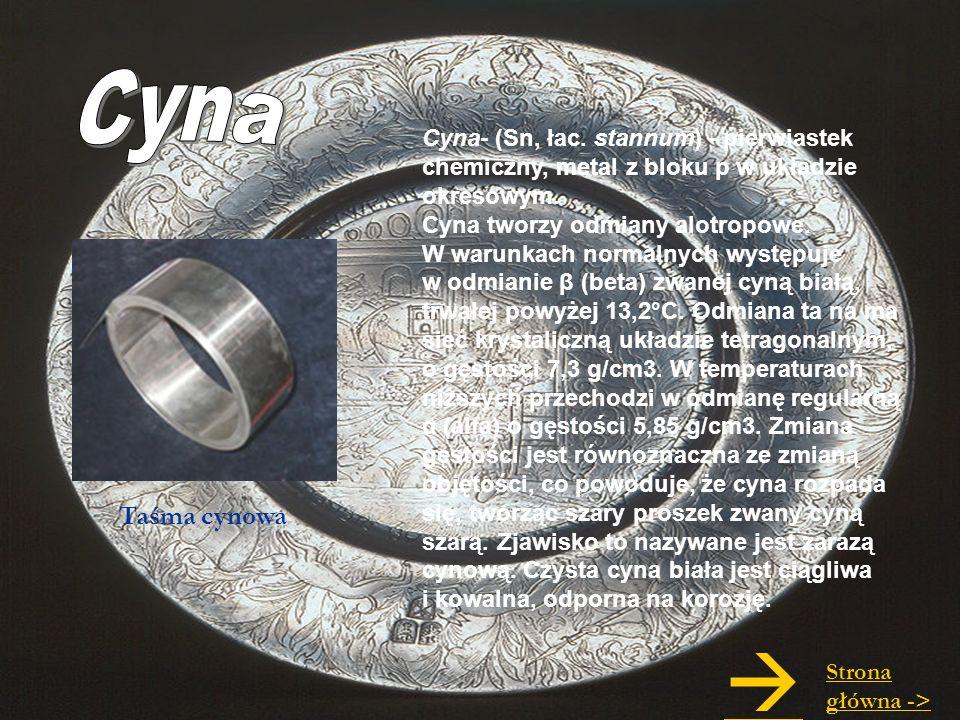 Cyna Cyna- (Sn, łac. stannum) - pierwiastek chemiczny, metal z bloku p w układzie okresowym.