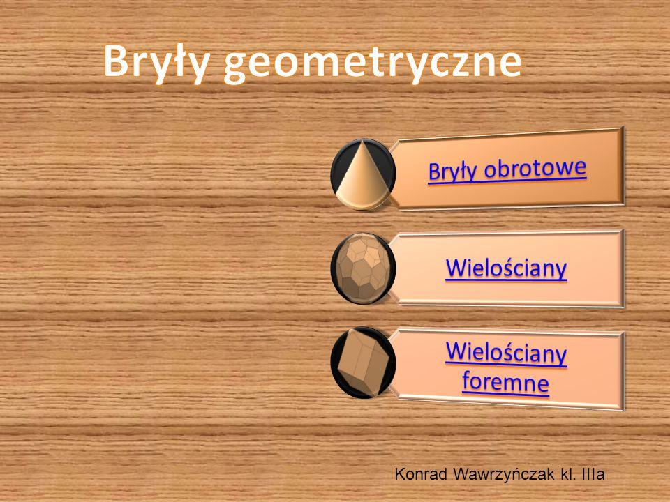 Bryły geometryczne Konrad Wawrzyńczak kl. IIIa Bryły obrotowe