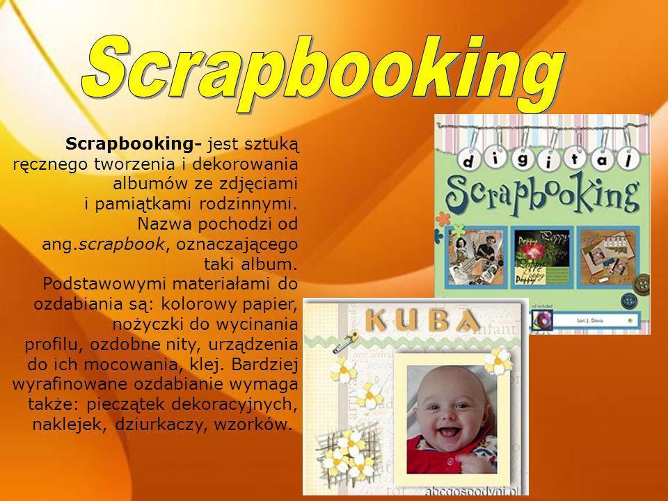 Scrapbooking Scrapbooking- jest sztuką ręcznego tworzenia i dekorowania albumów ze zdjęciami i pamiątkami rodzinnymi.