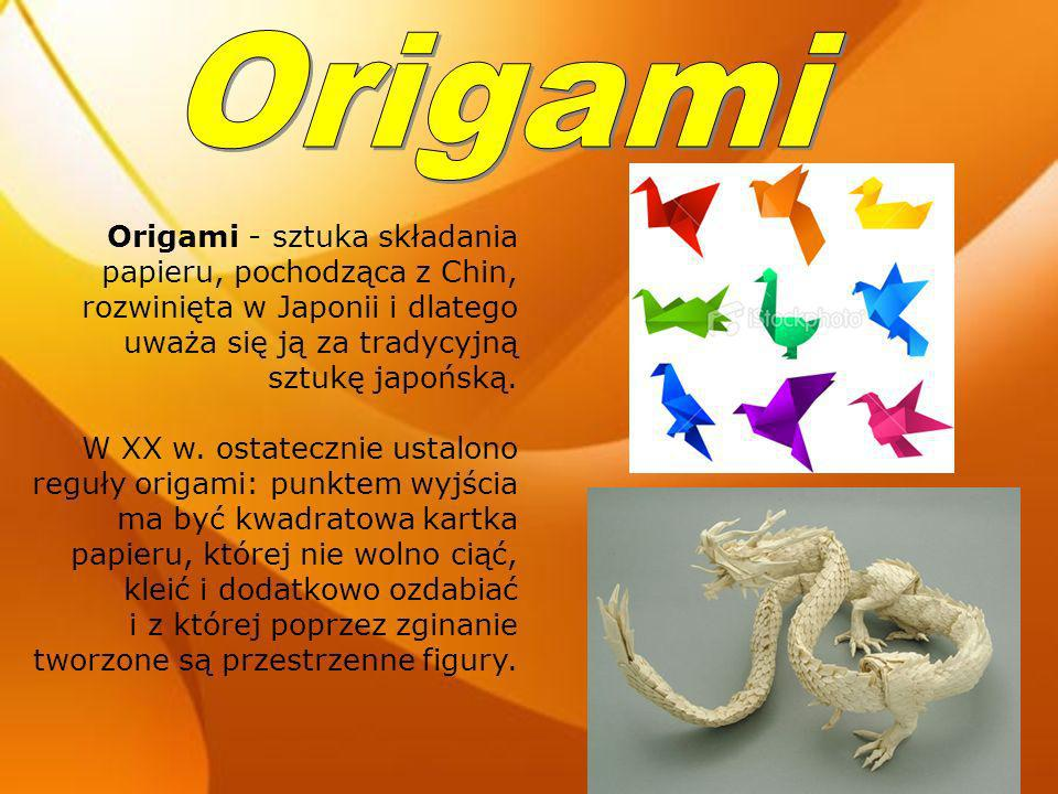 Origami Origami - sztuka składania papieru, pochodząca z Chin, rozwinięta w Japonii i dlatego uważa się ją za tradycyjną sztukę japońską.