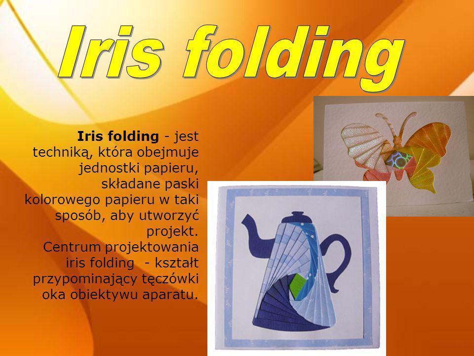 Iris folding Iris folding - jest techniką, która obejmuje jednostki papieru, składane paski kolorowego papieru w taki sposób, aby utworzyć projekt.