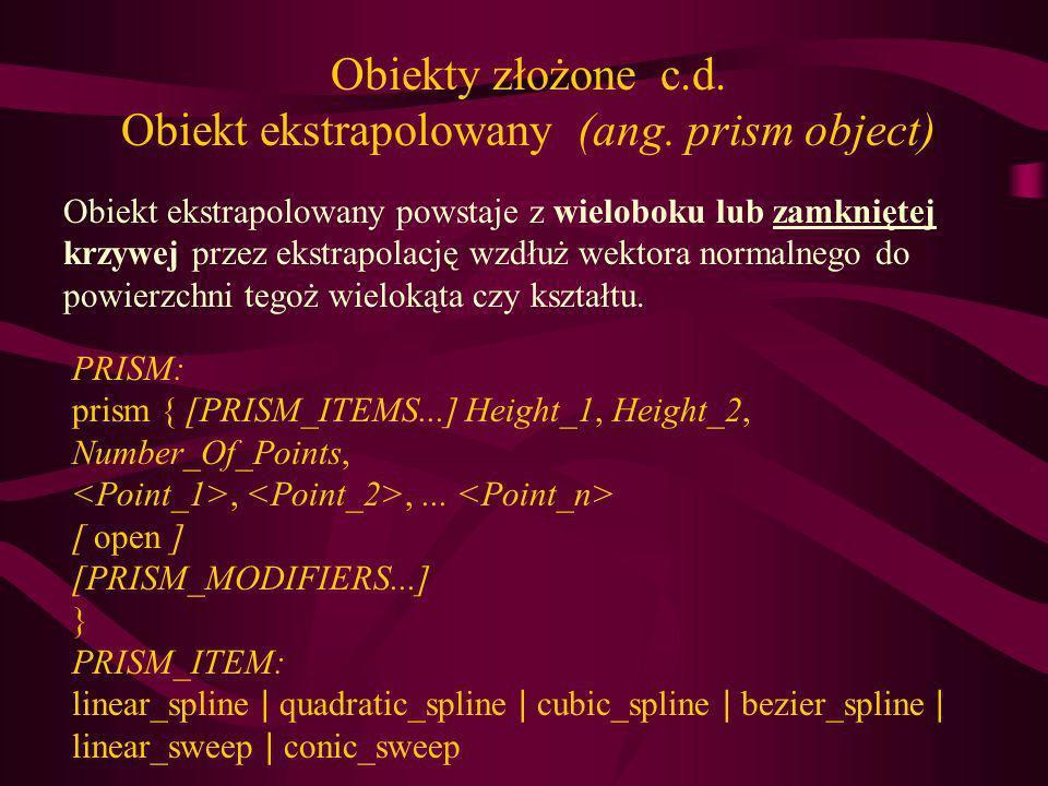 Obiekty złożone c.d. Obiekt ekstrapolowany (ang. prism object)