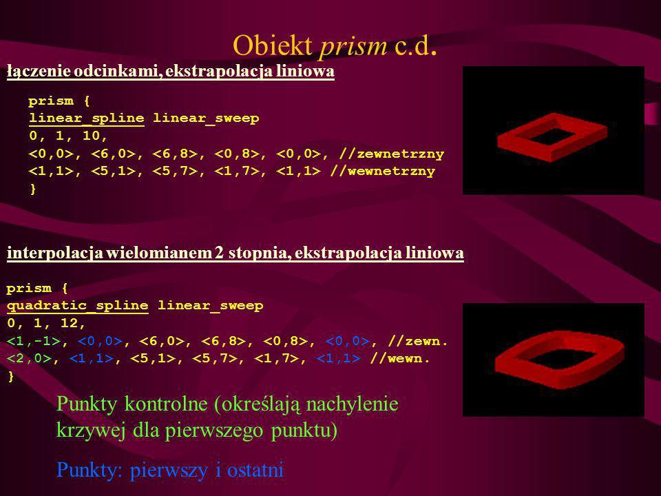 Obiekt prism c.d. łączenie odcinkami, ekstrapolacja liniowa. prism { linear_spline linear_sweep. 0, 1, 10,