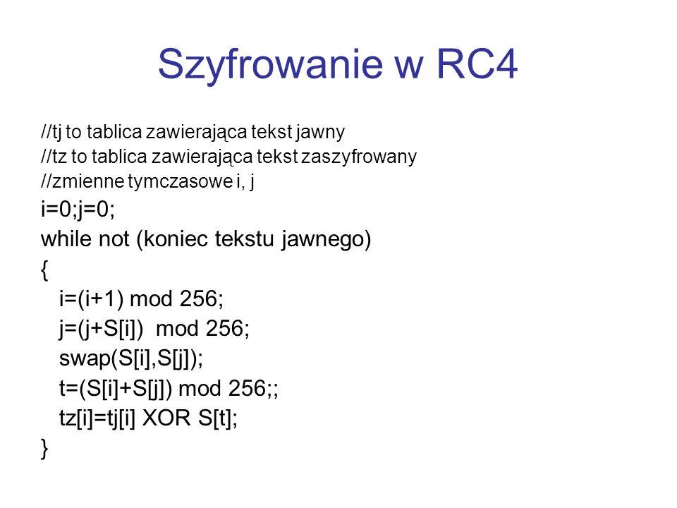 Szyfrowanie w RC4 i=0;j=0; while not (koniec tekstu jawnego) {