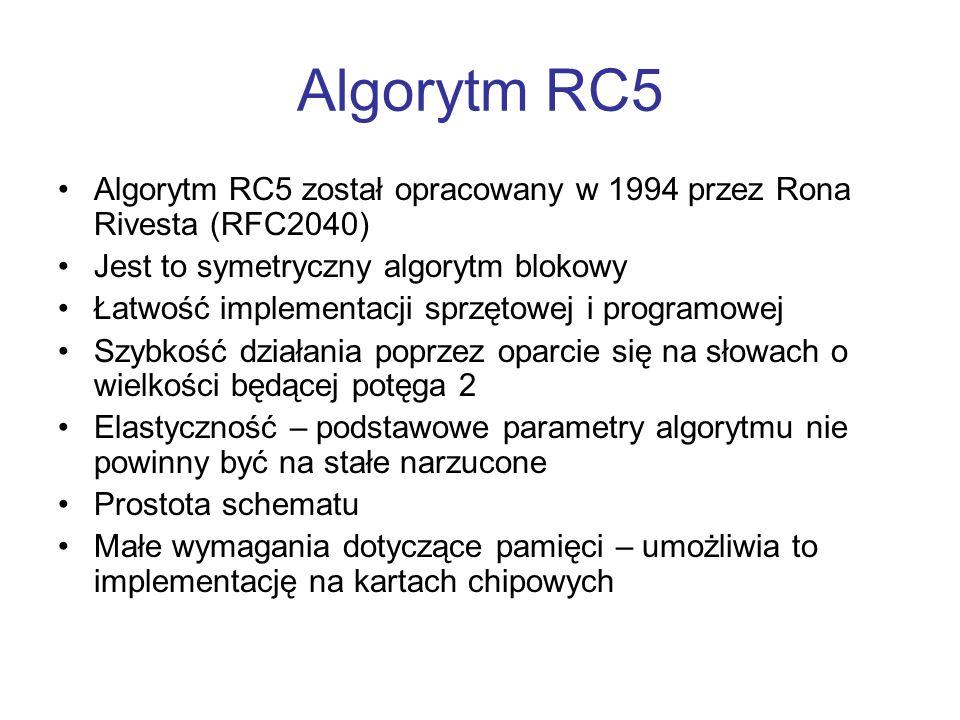 Algorytm RC5 Algorytm RC5 został opracowany w 1994 przez Rona Rivesta (RFC2040) Jest to symetryczny algorytm blokowy.