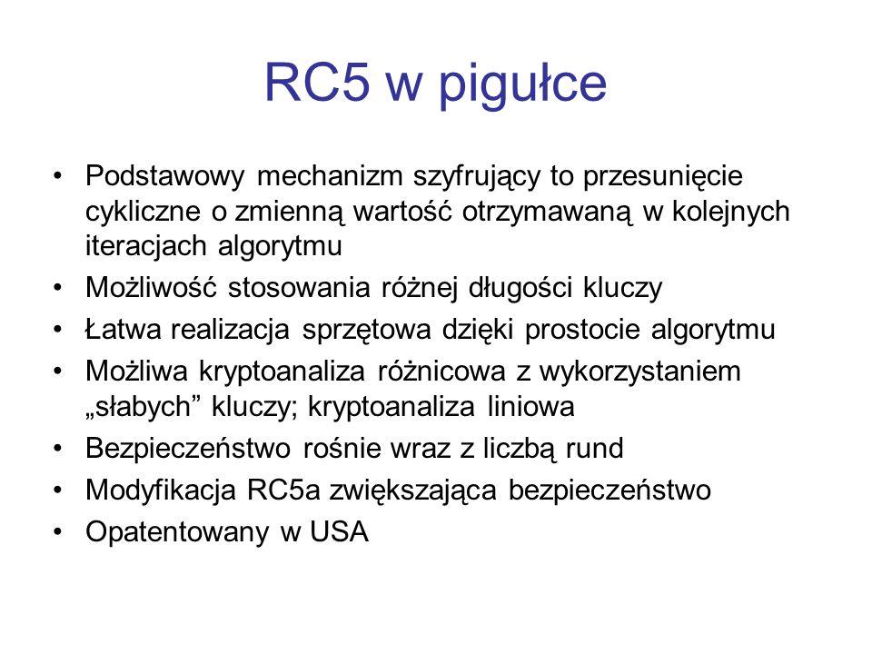 RC5 w pigułce Podstawowy mechanizm szyfrujący to przesunięcie cykliczne o zmienną wartość otrzymawaną w kolejnych iteracjach algorytmu.