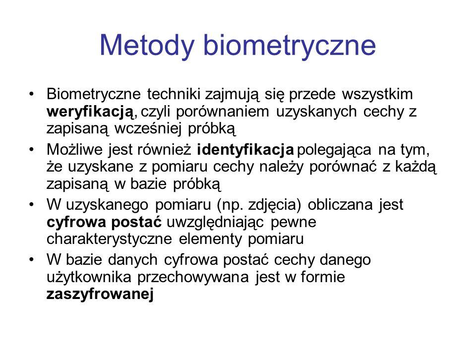 Metody biometryczne Biometryczne techniki zajmują się przede wszystkim weryfikacją, czyli porównaniem uzyskanych cechy z zapisaną wcześniej próbką.
