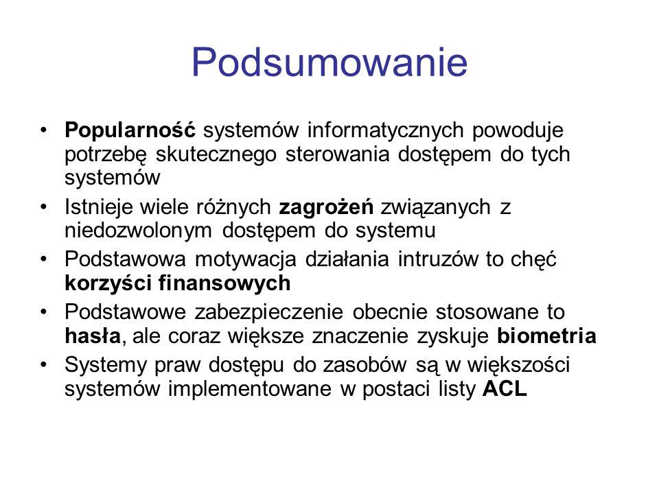 Podsumowanie Popularność systemów informatycznych powoduje potrzebę skutecznego sterowania dostępem do tych systemów.