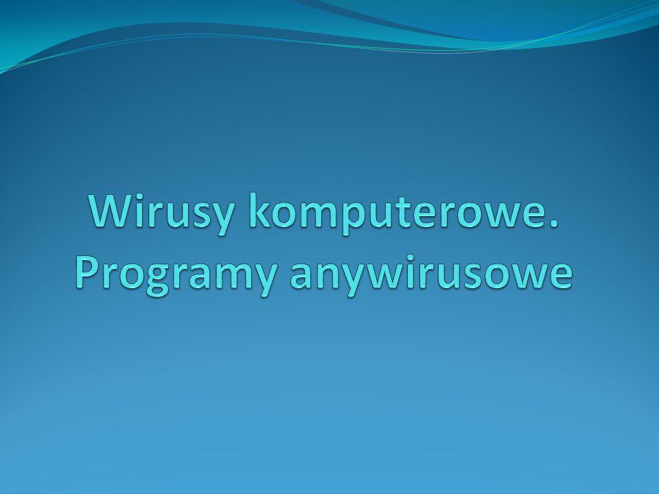 Wirusy komputerowe. Programy anywirusowe