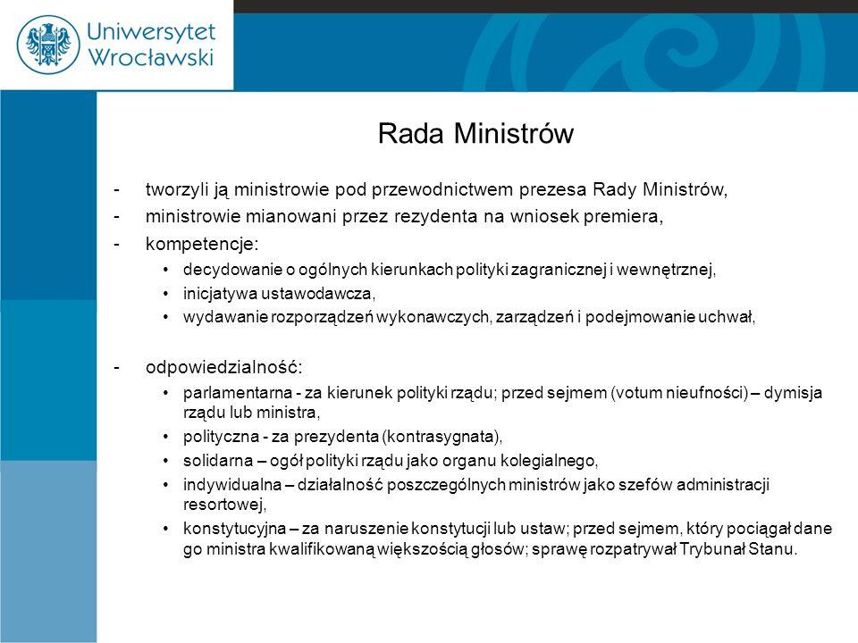Rada Ministrów - tworzyli ją ministrowie pod przewodnictwem prezesa Rady Ministrów, - ministrowie mianowani przez rezydenta na wniosek premiera,
