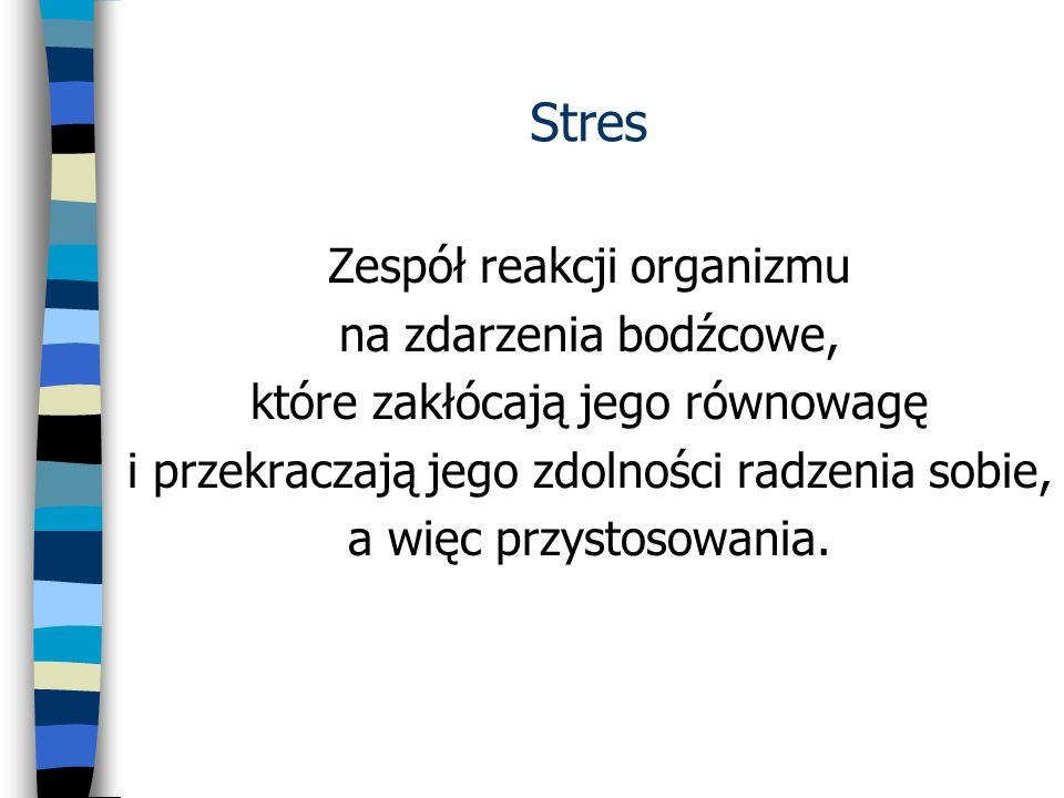 Stres Zespół reakcji organizmu na zdarzenia bodźcowe,