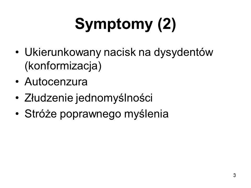 Symptomy (2) Ukierunkowany nacisk na dysydentów (konformizacja)