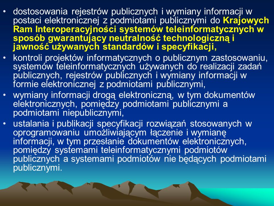 dostosowania rejestrów publicznych i wymiany informacji w postaci elektronicznej z podmiotami publicznymi do Krajowych Ram Interoperacyjności systemów teleinformatycznych w sposób gwarantujący neutralność technologiczną i jawność używanych standardów i specyfikacji,