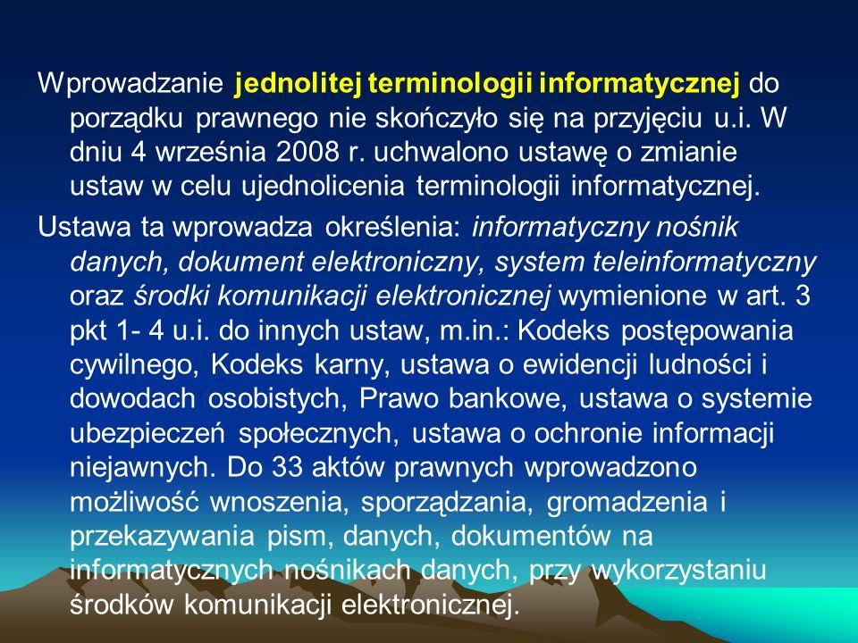 Wprowadzanie jednolitej terminologii informatycznej do porządku prawnego nie skończyło się na przyjęciu u.i.