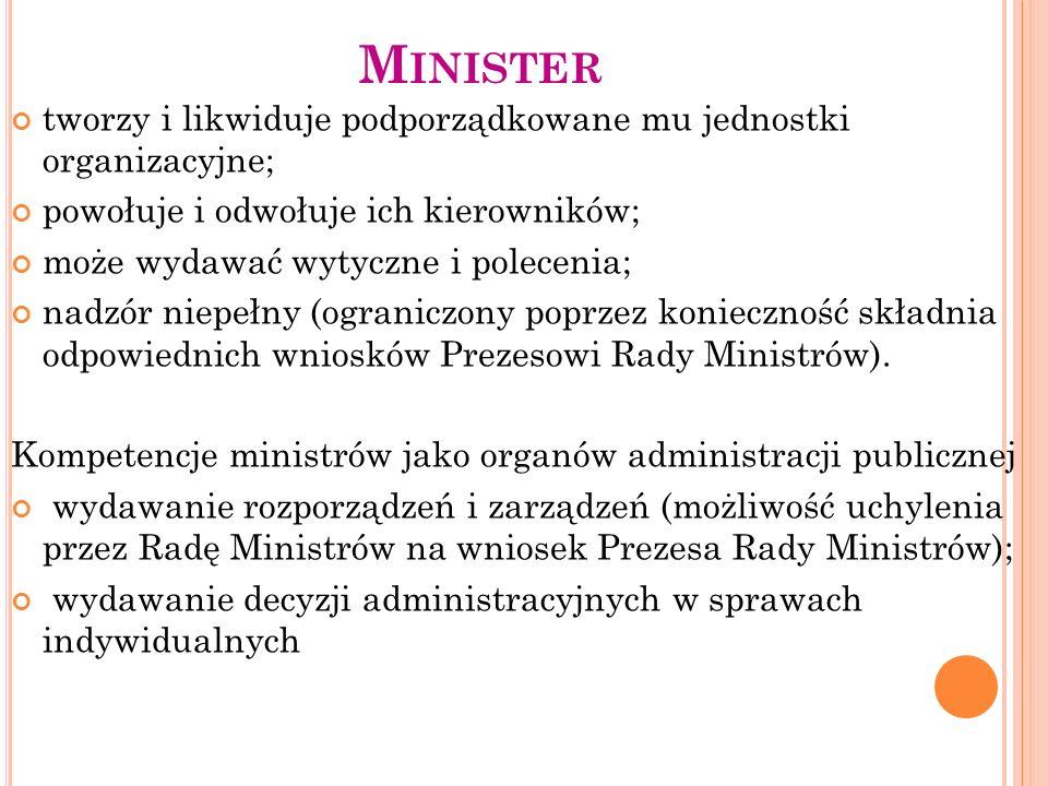 Minister tworzy i likwiduje podporządkowane mu jednostki organizacyjne; powołuje i odwołuje ich kierowników;