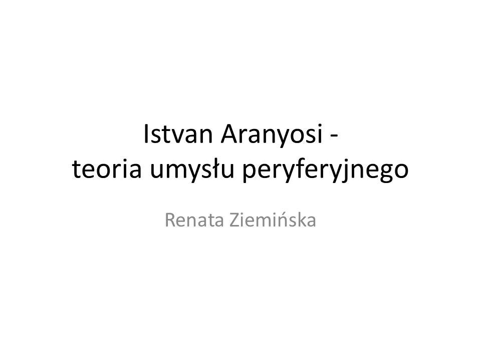 Istvan Aranyosi - teoria umysłu peryferyjnego
