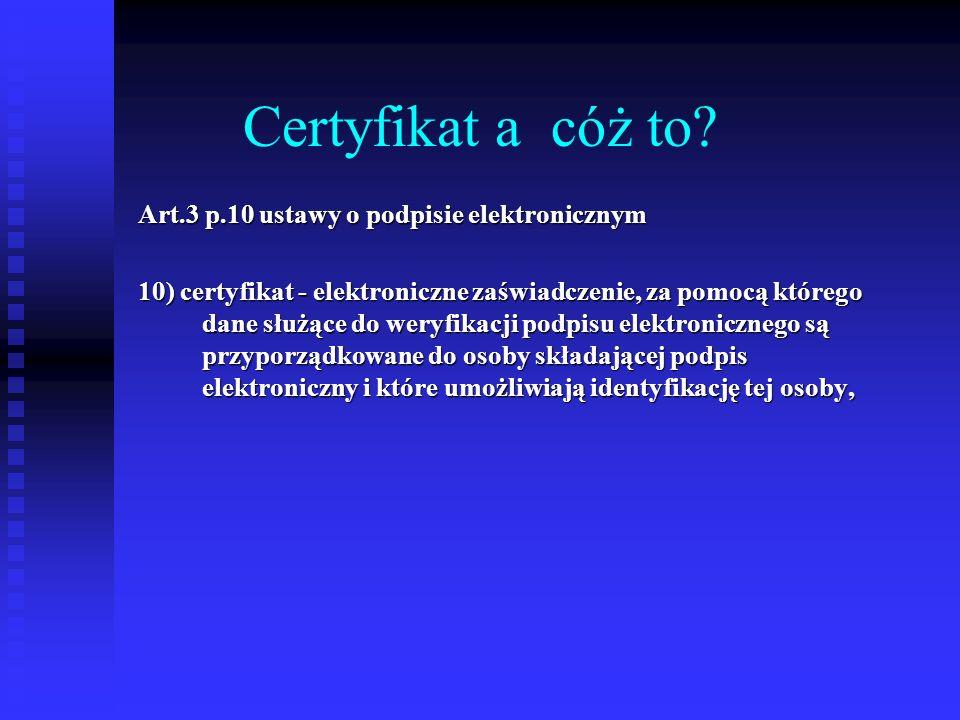 Certyfikat a cóż to Art.3 p.10 ustawy o podpisie elektronicznym