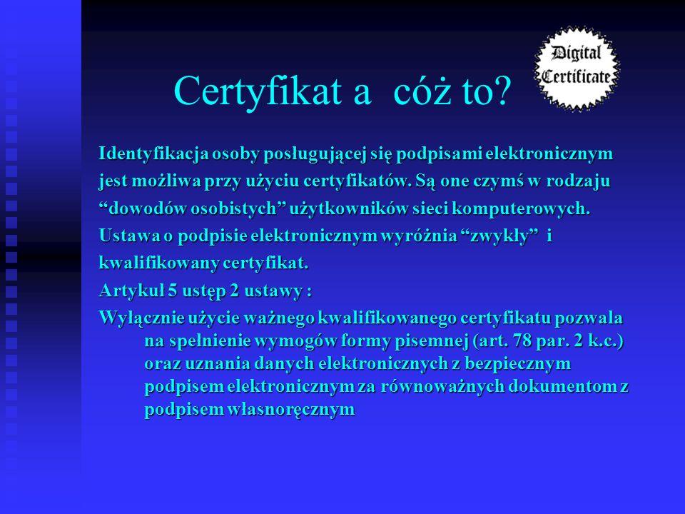 Certyfikat a cóż to Identyfikacja osoby posługującej się podpisami elektronicznym. jest możliwa przy użyciu certyfikatów. Są one czymś w rodzaju.