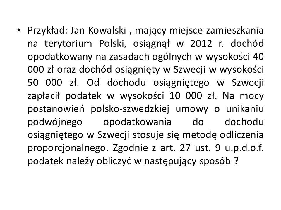 Przykład: Jan Kowalski , mający miejsce zamieszkania na terytorium Polski, osiągnął w 2012 r.
