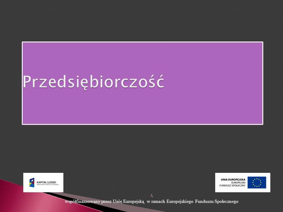 Przedsiębiorczość \ współfinansowany przez Unię Europejską w ramach Europejskiego Funduszu Społecznego.