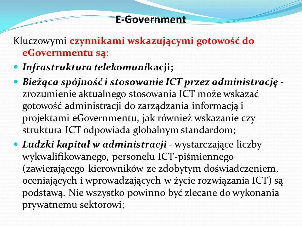 E-Government Kluczowymi czynnikami wskazującymi gotowość do eGovernmentu są: Infrastruktura telekomunikacji;